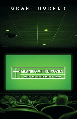 Meaning at the Movies: Becoming a Discerning Viewer